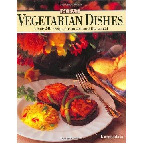 Kurma Das - Great Vegetarian Dishes: Over 240 Recipes from Around the World - Preis vom 31.03.2020 04:56:10 h
