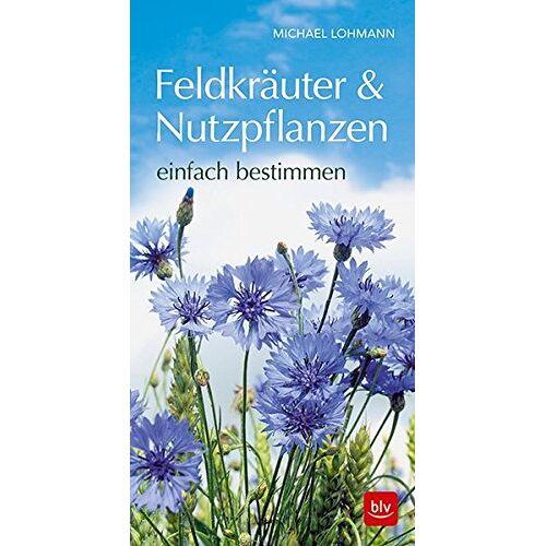 Michael Lohmann - Feldkräuter & Nutzpflanzen einfach bestimmen - Preis vom 05.03.2021 05:56:49 h