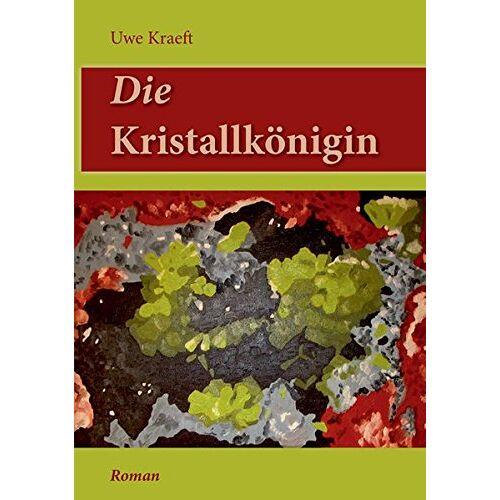 """Uwe Kraeft - Die Kristallkönigin: Roman mit einem Anhang """"Kurzgeschichten"""" - Preis vom 06.01.2021 05:59:16 h"""
