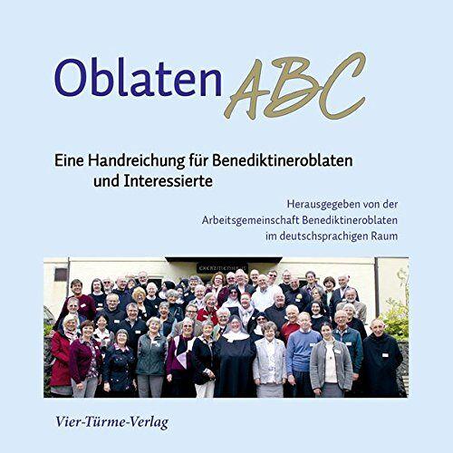 Arbeitsgemeinschaft Benediktineroblaten - OblatenABC: Eine Handreichung für Benediktineroblaten und Interessierte - Preis vom 28.09.2020 04:48:40 h