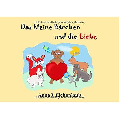 Eichenlaub, Anna J. - Das kleine Bärchen und die Liebe - Preis vom 05.05.2021 04:54:13 h
