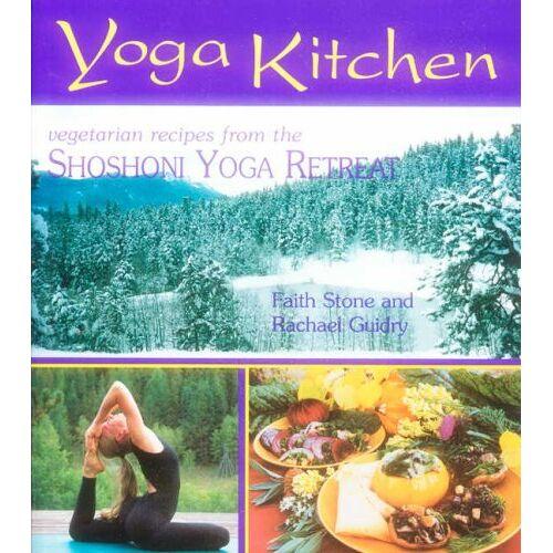Faith Stone - Yoga Kitchen: Recipes from the Shoshoni Yoga Retreat: More Recipes from the Shoshoni Yoga Retreat - Preis vom 05.03.2021 05:56:49 h