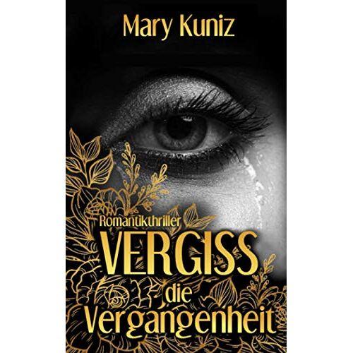 Mary Kuniz - Vergiss die Vergangenheit - Preis vom 22.04.2021 04:50:21 h