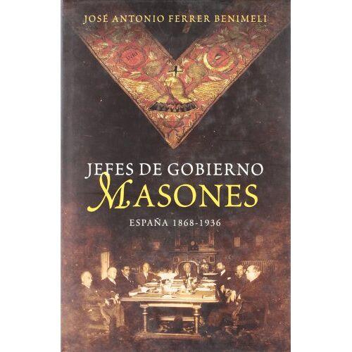 Ferrer Benimeli, José A. - Jefes de gobierno masones : España, 1868-1936 (Historia (la Esfera)) - Preis vom 27.01.2021 06:07:18 h