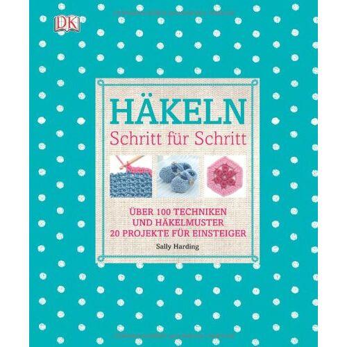 Sally Harding - Häkeln Schritt für Schritt: Über 100 Techniken und Häkelmuster, 20 Projekte für Einsteiger - Preis vom 20.10.2020 04:55:35 h