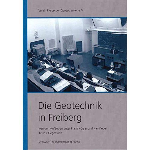 Verein Freiberger Geotechniker e.V. - Die Geotechnik in Freiberg: von den Anfängen unter Franz Kögler und Karl Kegel bis zur Gegenwart - Preis vom 11.05.2021 04:49:30 h