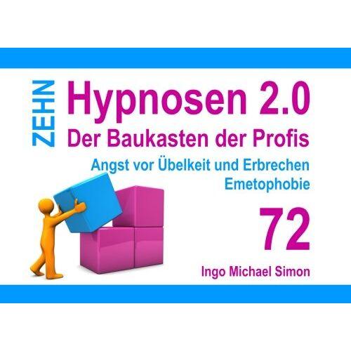 Simon, Ingo Michael - Zehn Hypnosen 2.0 - Band 72: Angst vor Übelkeit und Erbrechen, Emetophobie - Preis vom 28.10.2020 05:53:24 h