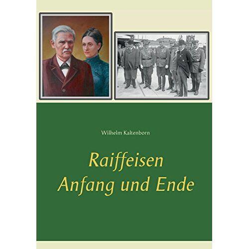 Wilhelm Kaltenborn - Raiffeisen: Anfang und Ende - Preis vom 21.10.2020 04:49:09 h