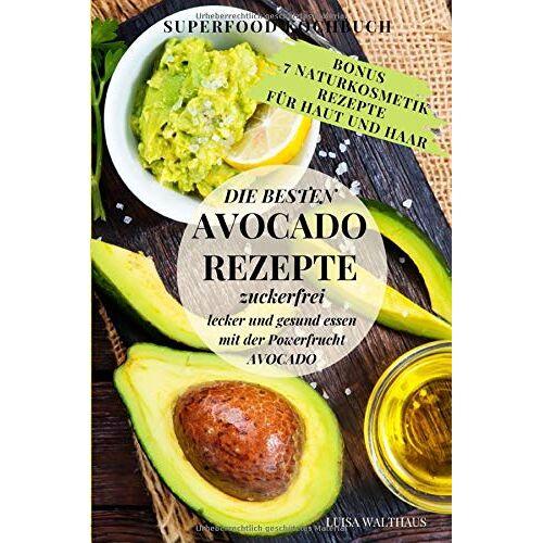 Luisa Walthaus - Avocado: Avocado Rezepte - Superfood Kochbuch - Die besten Avocado Rezepte - zuckerfrei, lecker und gesund essen mit der Powerfrucht Avocado + Bonus 7 Naturkosmetik-Rezepte - Preis vom 14.05.2021 04:51:20 h