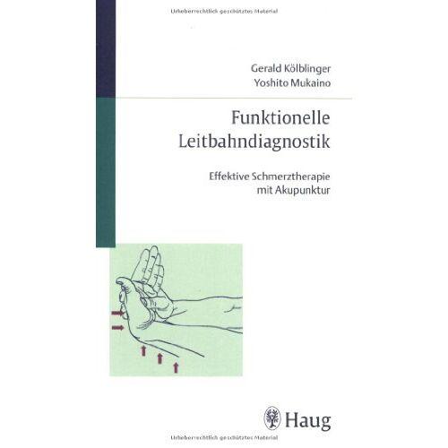 Gerald Kölblinger - Funktionelle Leitbahndiagnostik: Effektive Schmerztherapie mit Akupunktur - Preis vom 11.05.2021 04:49:30 h