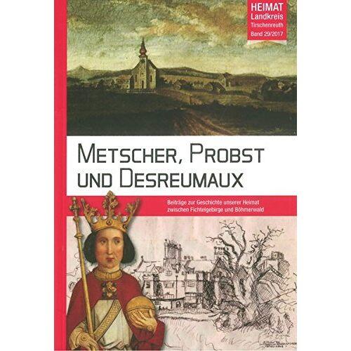 Baron, Bernhard M - Metscher, Probst und Desreumaux: Heimat Landkreis Tirschenreuth - Preis vom 16.04.2021 04:54:32 h