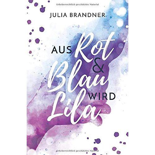 Julia Brandner - Aus Rot und Blau wird Lila - Preis vom 07.05.2021 04:52:30 h