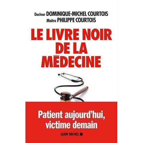 Dr Courtois et Me Courtois - Le livre noir de la médecine - Preis vom 12.04.2021 04:50:28 h