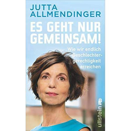 Jutta Allmendinger - Es geht nur gemeinsam!: Wie wir endlich Geschlechtergerechtigkeit erreichen - Preis vom 18.04.2021 04:52:10 h