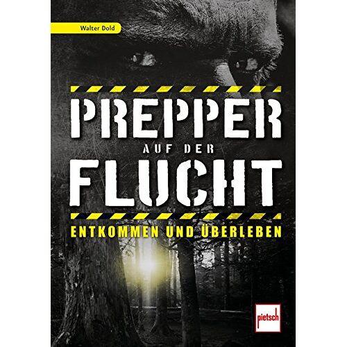 Walter Dold - Prepper auf der Flucht: Entkommen und Überleben - Preis vom 18.04.2021 04:52:10 h