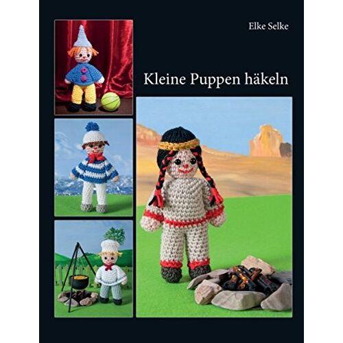 Elke Selke - Kleine Puppen häkeln - Preis vom 23.02.2021 06:05:19 h