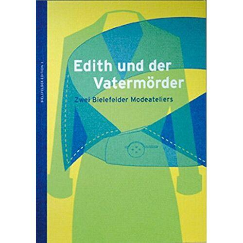- Edith und der Vatermörder Zwei Bielefelder Modeateliers: Bielefelder Edition 3 - Preis vom 21.10.2020 04:49:09 h