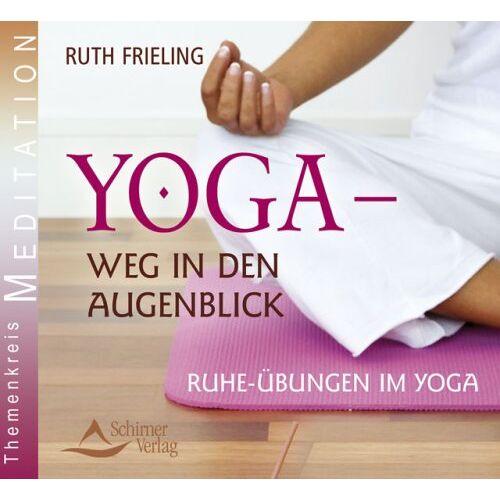 Ruth Frieling - Yoga - Weg in den Augenblick - Ruhe-Übungen im Yoga - Preis vom 05.03.2021 05:56:49 h