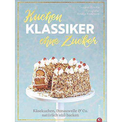 Susann Kreihe - Kuchenklassiker – ohne Zucker: Käsekuchen, Donauwelle & Co. natürlich süß backen - Preis vom 20.10.2020 04:55:35 h