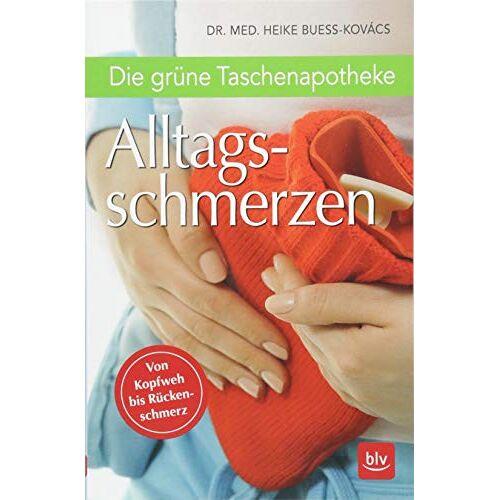 Heike Bueß-Kovács - Die grüne Taschenapotheke Alltagsschmerzen: Von Kopfweh bis Rückenschmerzen - Preis vom 20.10.2020 04:55:35 h