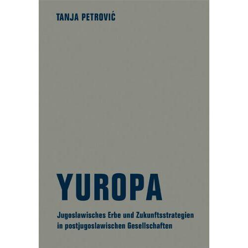 Tanja Petrovic - Yuropa: Das jugoslawische Erbe und Zukunftsstrategien in postjugoslawischen Gesellschaften - Preis vom 20.10.2020 04:55:35 h