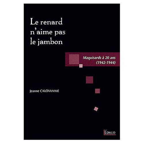 Jeanne Calovamme - Le renard n'aime pas le jambon : Maquisards à 20 ans (1942-1944) - Preis vom 25.02.2021 06:08:03 h