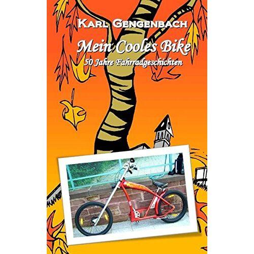 Karl Gengenbach - Mein Cooles Bike: 50 Jahre Fahrradgeschichte - Preis vom 04.05.2021 04:55:49 h