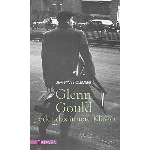 Jean-Yves Clément - Glenn Gould oder das innere Klavier (Oktaven / Das kleine feine Imprint für Kunst im Leben und Lebenskunst) - Preis vom 15.04.2021 04:51:42 h