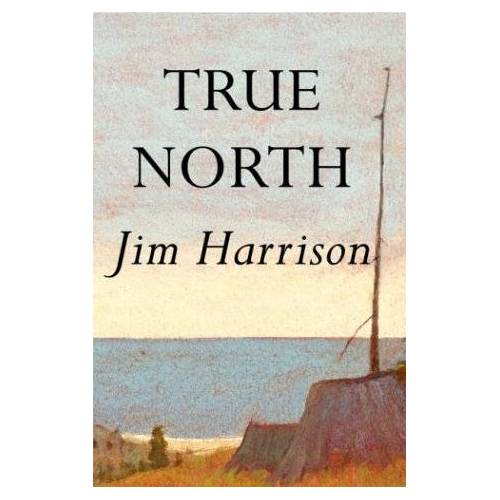 Jim Harrison - True North (Harrison, Jim) - Preis vom 20.10.2020 04:55:35 h