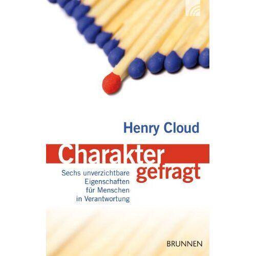 Henry Cloud - Charakter gefragt: Sechs unverzichtbare Eigenschaften für Menschen in Verantwortung - Preis vom 17.04.2021 04:51:59 h