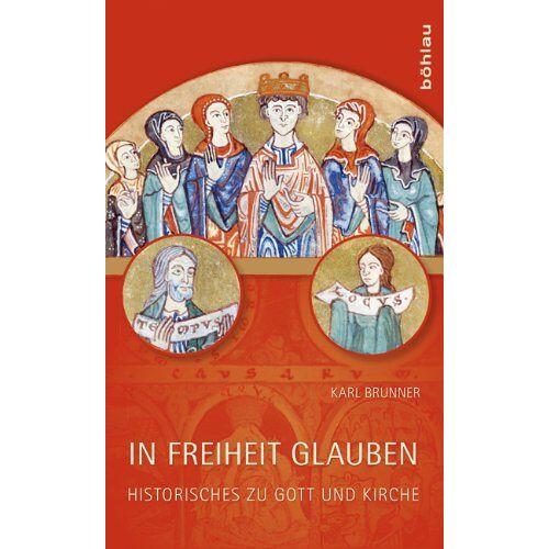 Karl Brunner - In Freiheit glauben: Historisches zu Gott und Kirche - Preis vom 20.10.2020 04:55:35 h