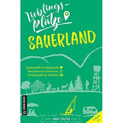 Maike Förster - Lieblingsplätze Sauerland (Lieblingsplätze im GMEINER-Verlag) - Preis vom 08.04.2021 04:50:19 h