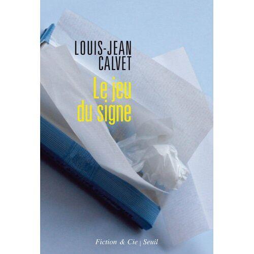 Louis-Jean Calvet - Le jeu du signe - Preis vom 24.02.2021 06:00:20 h