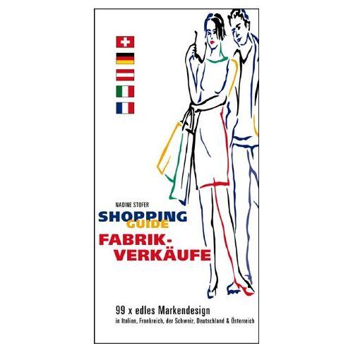 Nadine Stofer - Shopping Guide Fabrikverkäufe: 99 x edles Markendesign in Italien, Frankreich, der Schweiz, Deutschland und Österreich - Preis vom 20.10.2020 04:55:35 h