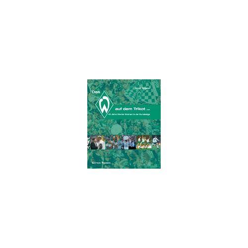 Arnd Zeigler - Das W auf dem Trikot... 40 Jahre Werder Bremen in der Bundesliga. - Preis vom 16.04.2021 04:54:32 h