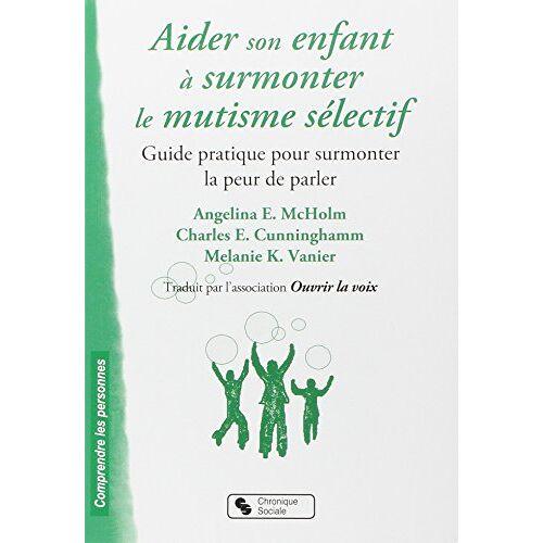 McHolm, Angela E. - Aider son enfant à surmonter le mutisme sélectif : Guide pratique pour surmonter la peur de parler - Preis vom 03.09.2020 04:54:11 h