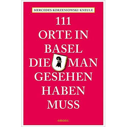 Mercedes Korzeniowski-Kneule - 111 Orte in Basel, die man gesehen haben muss - Preis vom 14.05.2021 04:51:20 h