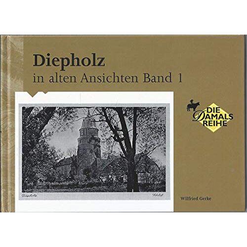 Wilfried Gerke - Diepholz in alten Ansichten - Preis vom 14.04.2021 04:53:30 h