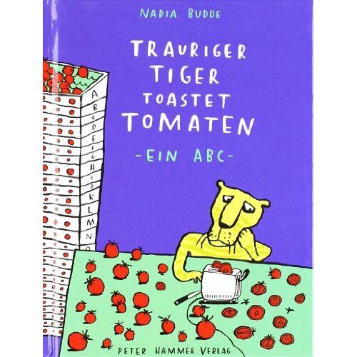 Nadia Budde - Trauriger Tiger toastet Tomaten: Ein ABC - Preis vom 15.04.2021 04:51:42 h