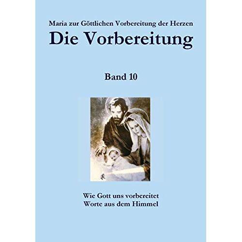 Maria Zur Göttlichen Vorbereitung Der Herzen - Die Vorbereitung - Band 10 - Preis vom 06.03.2021 05:55:44 h