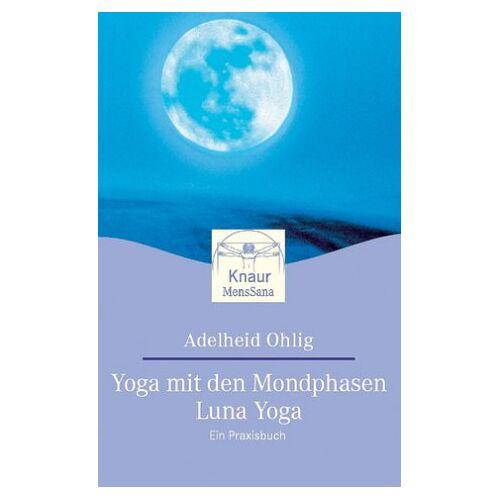Adelheid Ohlig - Yoga mit den Mondphasen, Luna Yoga - Preis vom 17.07.2019 05:54:38 h