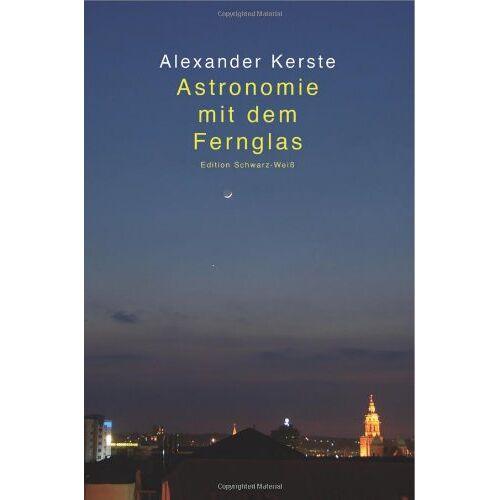 Alexander Kerste - Astronomie mit dem Fernglas: Edition Schwarz-Weiß - Preis vom 05.09.2020 04:49:05 h