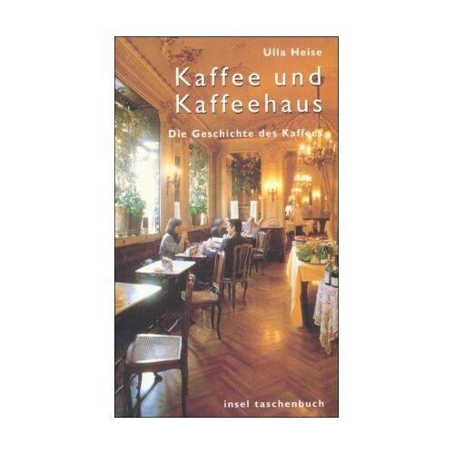 Ulla Heise - Kaffee und Kaffeehaus: Eine Geschichte des Kaffees: Die Geschichte des Kaffees (insel taschenbuch) - Preis vom 27.02.2021 06:04:24 h