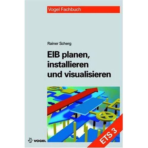 Rainer Scherg - EIB planen, installieren und visualisieren (ETS 3) - Preis vom 03.05.2021 04:57:00 h