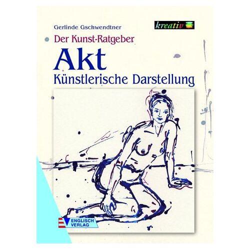 Gerlinde Gschwendtner - Der Kunst-Ratgeber, Akt . Künstlerische Darstellung - Preis vom 28.02.2021 06:03:40 h