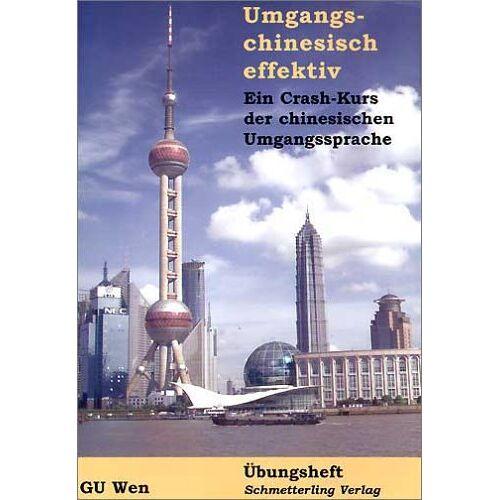 Gu Wen - Umgangschinesisch effektiv. Ein Crash-Kurs der chinesischen Umgangssprache: Umgangschinesisch effektiv. Übungsheft - Preis vom 14.05.2021 04:51:20 h