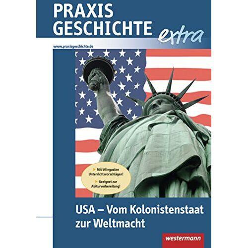 - Praxis Geschichte extra: USA - Vom Kolonistenstaat zur Weltmacht - Preis vom 21.10.2020 04:49:09 h