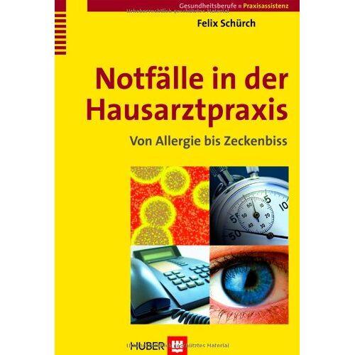 Felix Schürch - Notfälle in der Hausarztpraxis. Von Allergie bis Zeckenbiss - Preis vom 15.04.2021 04:51:42 h