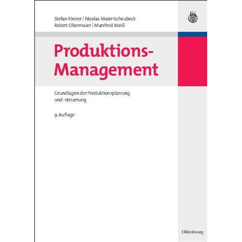 Stefan Kiener - Produktions-Management: Grundlagen der Produktionsplanung und -steuerung - Preis vom 05.05.2021 04:54:13 h