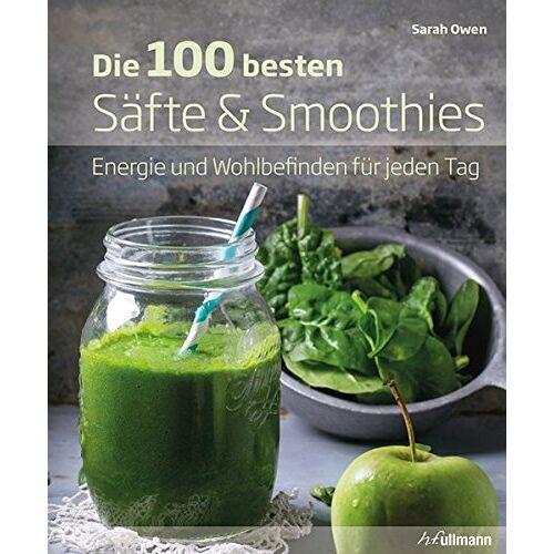 Sarah Owen - Die 100 besten Säfte & Smoothies: Energie und Wohlbefinden für jeden Tag - Preis vom 31.07.2019 05:50:59 h
